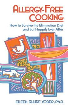 Allergy-Free Cooking: How to Survive the Elimination Diet and Eat Happily Ever After 0201097974 Book Cover