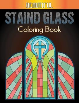 Paperback Beautiful Staind Glass Coloring Book: A Coloring Book with Fun Stained Glass Coloring Book for Stress Relief and Relaxation, Beginners, Easy, for Boys Book