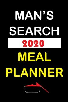 Paperback Man's Search 2020 Meal Planner : Track and Plan Your Meals Weekly in 2020 (52 Weeks Food Planner - Journal - Log - Calendar): 2020 Monthly Meal Planner Agenda Notebook Calendar, Weekly Meal Planner Pad Journal, Meal Prep and Planning Grocery List Book