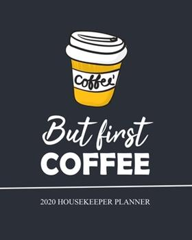 Paperback But First Coffee, Housekeeper Planner 2020 : Monthly & Weekly Academic Planner, Calendar January 2020 - December 2020 Book