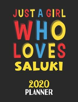 Paperback Just a Girl Who Loves Saluki 2020 Planner : Weekly Monthly 2020 Planner for Girl or Women Who Loves Saluki Book