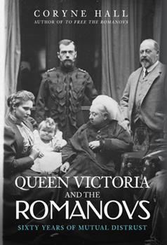 Queen Victoria and The Romanovs: Sixty Years of Mutual Distrust 1445695030 Book Cover