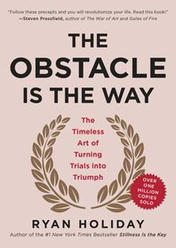 The Obstacle Is the Way: The Timeless Art of Turning Adversity to Advantage 1591846358 Book Cover
