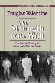 The Strength of the Wolf: The Secret History of America's War on Drugs 1625361491 Book Cover