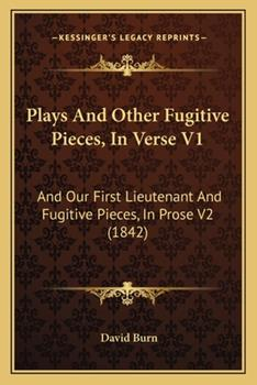 Paperback Plays and Other Fugitive Pieces, in Verse V1 : And Our First Lieutenant and Fugitive Pieces, in Prose V2 (1842) Book