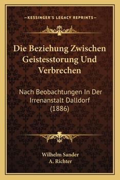 Paperback Die Beziehung Zwischen Geistesstorung und Verbrechen : Nach Beobachtungen in der Irrenanstalt Dalldorf (1886) Book