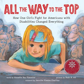 Hardcover All the Way to the Top: How One Girl's Fight for Americans with Disabilities Changed Everything Book