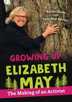Growing Up Elizabeth May: The Making of an Activist 1459823702 Book Cover