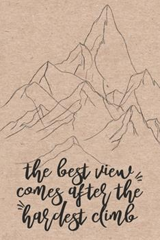 Paperback The Best View Comes after the Hardest Climb : Record Your Hikes, Hiking Trail Journal Book