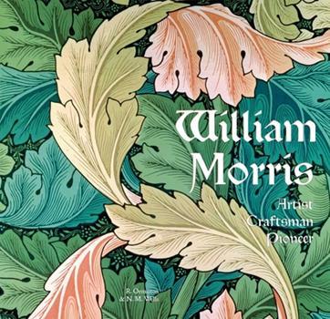 William Morris: Artist Craftsman Pioneer - Book  of the Masterpieces of Art