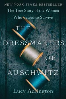 Paperback The Dressmakers of Auschwitz: The True Story of the Women Who Sewed to Survive Book