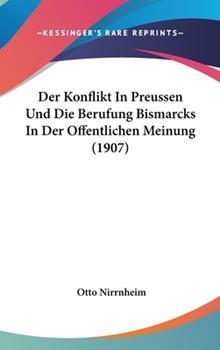 Hardcover Der Konflikt in Preussen und Die Berufung Bismarcks in der Offentlichen Meinung Book
