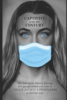 Paperback CAPTIVITY in the 21th CENTURY: The Awareness Raising Revolution. Book