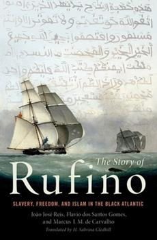 Hardcover The Story of Rufino: Slavery, Freedom, and Islam in the Black Atlantic Book
