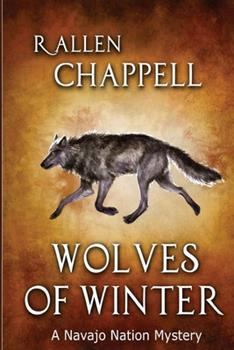 Wolves of Winter: A Navajo Nation Mystery (Navajo Nation Mysteries) - Book #6 of the Navajo Nation Mystery