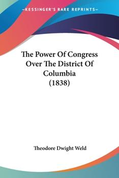 Paperback The Power Of Congress Over The District Of Columbia (1838) Book