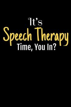 Paperback It's Speech Therapy Time, You In: A Funny Blank Lined Journal For Speech And Language Pathologists SLP Assistants Book