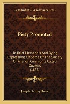 Paperback Piety Promoted: In Brief Memorials and Dying Expressions of Some of the Society of Friends, Commonly Called Quakers (1838) Book