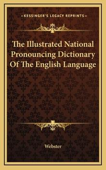 Hardcover The Illustrated National Pronouncing Dictionary of the English Language Book