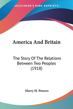 Paperback America and Britain : The Story of the Relations Between Two Peoples (1918) Book