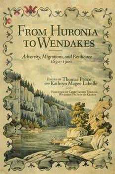 From Huronia to Wendakes: Adversity, Migration, and Resilience, 1650–1900 - Book #15 of the New Directions in Native American Studies