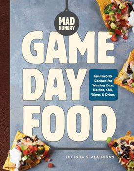 Mad Hungry: Game Day Food: Fan-Favorite Recipes for Winning Dips, Nachos, Chili, Wings, and Drinks (The Artisanal Kitchen) 1579659357 Book Cover