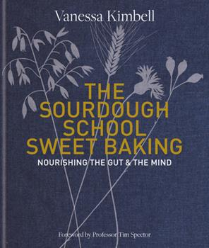 Hardcover The Sourdough School: Sweet Baking : Nourishing the Gut & the Mind Book