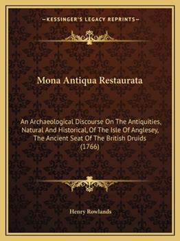 Paperback Mona Antiqua Restaurat : An Archaeological Discourse on the Antiquities, Natural and Historical, of the Isle of Anglesey, the Ancient Seat of the Brit Book