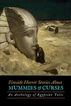 Fireside Horror Stories About Mummies and Curses: An Anthology of Egyptian Tales 1978350155 Book Cover