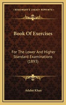 Hardcover Book of Exercises: For the Lower and Higher Standard Examinations (1893) Book