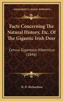 Hardcover Facts Concerning the Natural History, etc of the Gigantic Irish Deer : Cervus Giganteus Hibernicus (1846) Book