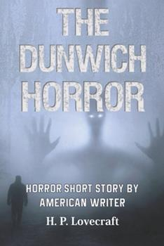 Paperback The Dunwich Horror Horror Short Story By American Writer: Platinum Historic Scientific Thriller Edition Book