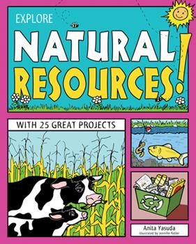 Paperback Explore Natural Resources!: With 25 Great Projects Book
