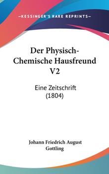 Hardcover Der Physisch-Chemische Hausfreund V2 : Eine Zeitschrift (1804) Book