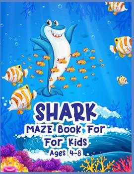 Paperback Shark Maze Book for for Kids Ages 4-8 : A Brain Challenge Game for Smart Kids Book