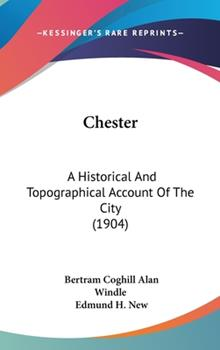 Hardcover Chester : A Historical and Topographical Account of the City (1904) Book