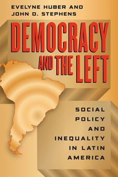 Democracy and the Left: Social Policy and Inequality in Latin America 0226356531 Book Cover