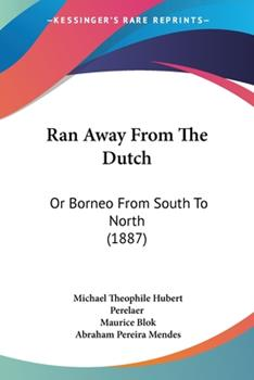 Paperback Ran Away from the Dutch : Or Borneo from South to North (1887) Book