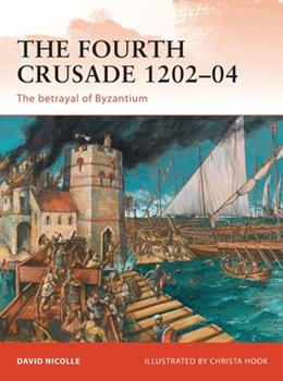 The Fourth Crusade 1202-04: The betrayal of Byzantium - Book #237 of the Osprey Campaign