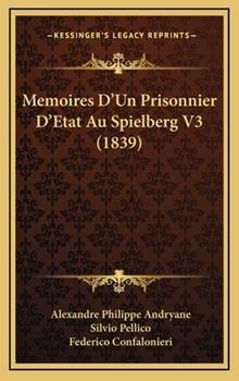 Hardcover Memoires D'Un Prisonnier D'Etat Au Spielberg V3 (1839) Book