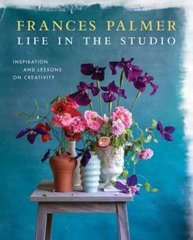 Life in the Studio: Inspiration and Lessons on Creativity 1579659055 Book Cover
