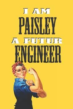 Paperback I Am Paisley a Futur Engineer -Notebook : : Rosie the Riveter Believes That You Can Do It! Lined Notebook / Journal Gift, 120 Pages, 6x9, Soft Cover, Matte Finish Book