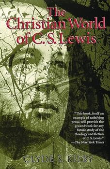 The Christian World of C. S. Lewis 0802808719 Book Cover