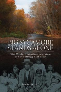 Big Sycamore Stands Alone: The Western Apaches, Aravaipa, and the Struggle for Place (Volume 1) (New Directions in Native American Studies Series) - Book #1 of the New Directions in Native American Studies