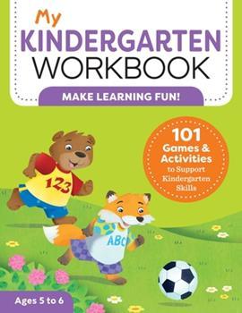 Paperback My Kindergarten Workbook : 101 Games and Activities to Support Kindergarten Skills Book