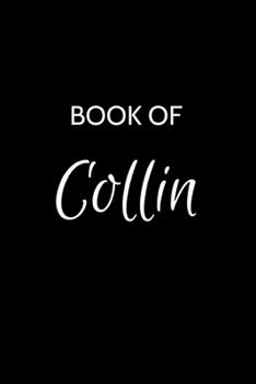 Paperback Collin Journal Notebook: A Gratitude Journal Notebook for Men Boys Fathers and Sons with the name Collin - Handsome Elegant Bold & Personalized Book