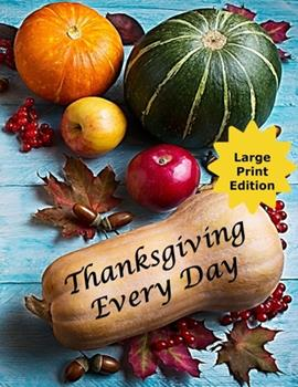 Paperback Thanksgiving Every Day : Journal Your Daily Gratitude to God - Steps to Becoming a Positive Person [Large Print] Book