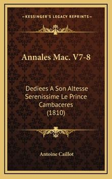 Hardcover Annales Mac V7-8 : Dediees A Son Altesse Serenissime le Prince Cambaceres (1810) Book