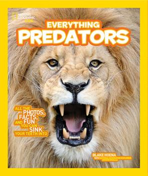 Everything Predators: All the Photos, Facts, and Fun You Can Sink Your Teeth Into - Book  of the National Geographic Kids Everything