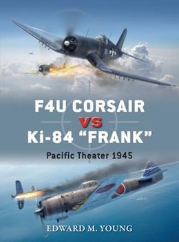 "F4U Corsair vs Ki-84 ""Frank"": Pacific Theater 1945 - Book #73 of the Duel"